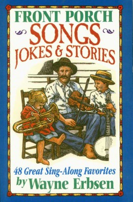 Front Porch Songs, Jokes & Stories by Wayne Erbsen