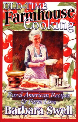 Old-Time Farmhouse Cooking by Barbara Swell
