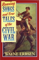 Rousing Songs & True Tales of the Civil War by Wayne Erbsen
