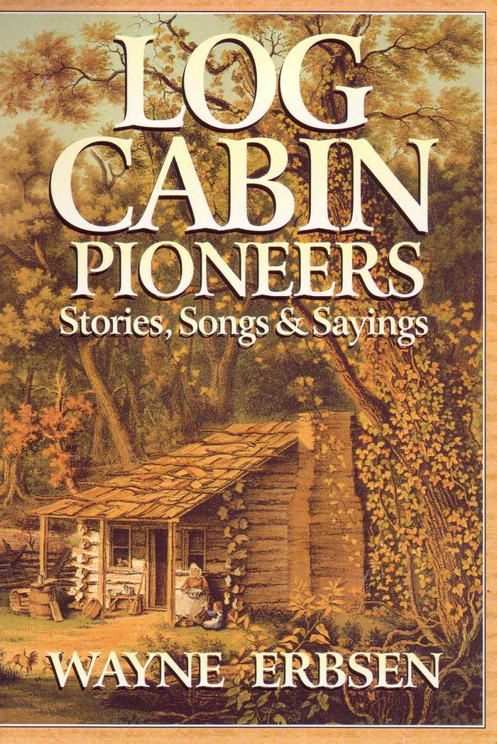 Log Cabin Pioneers by Wayne Erbsen