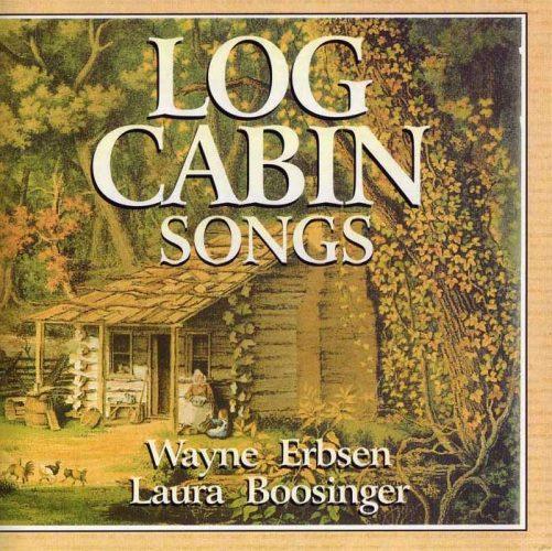 Log Cabin Songs by Wayne Erbsen & Laura Boosinger
