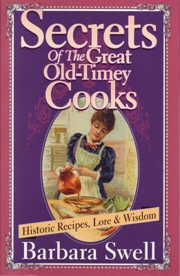 Secrets of the Great Old-Timey Cooks by Barbara Swell