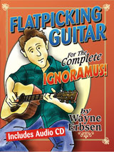 Flatpicking Guitar for the Complete Ignoramus! instruction book by Wayne Erbsen